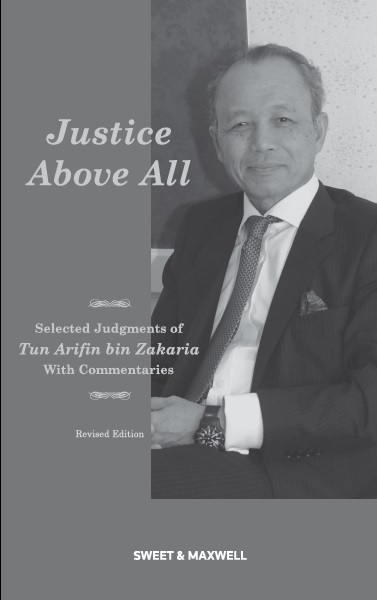 Justice Above All - Selected Judgments of Tun Arifin bin Zakaria with Commentaries